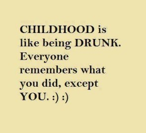 childhood-like-being-drunk-quote-pic-funny-life-quotes-sayings-pictures-300x296