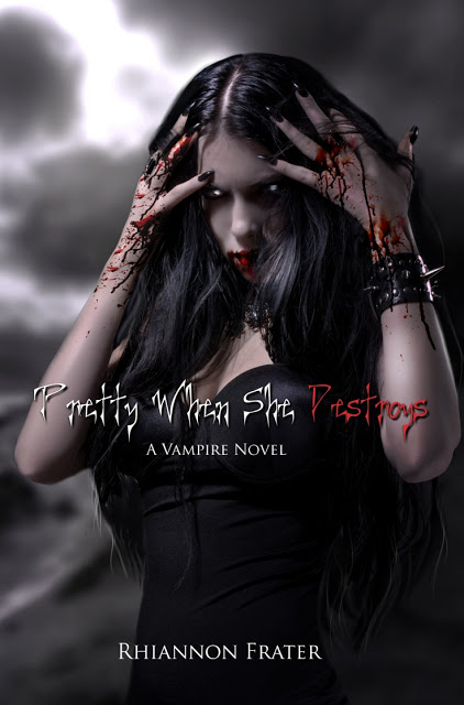 Pretty When She Destroys (Pretty When She Dies #3) - Rhiannon Frater